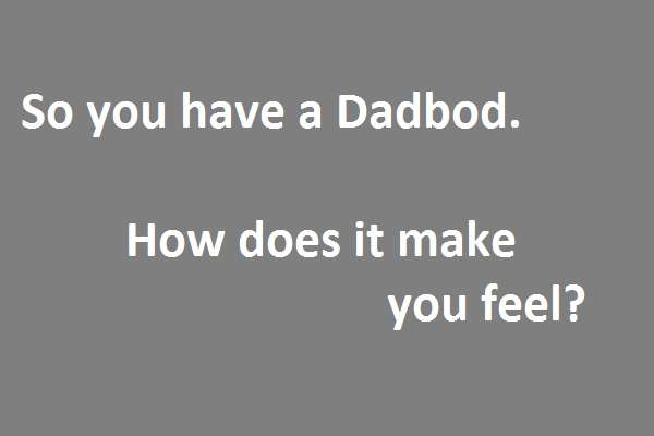 Dadbod – really?